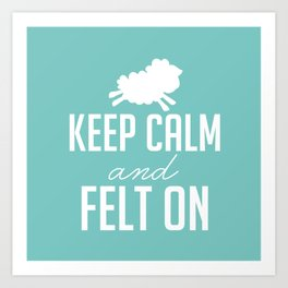 Keep Calm and Felt On - White Art Print