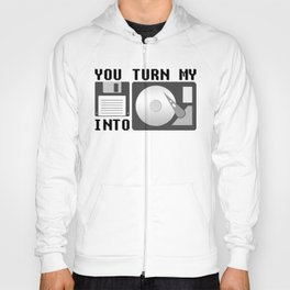 You turn my floppy disk into hard drive Hoody
