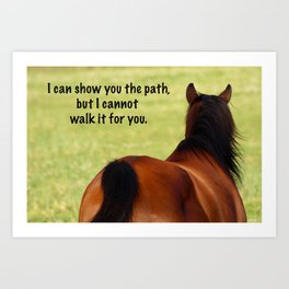 I Can Show You the Path Art Print