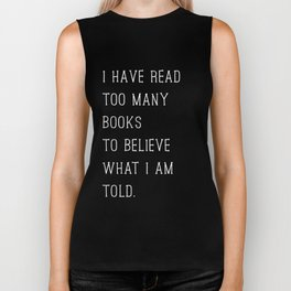 I Have Read Too Many Books to Believe What I am Told (Inverted) Biker Tank