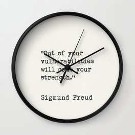 """Out of your vulnerabilities will come your strength.""   Sigmund Freud Wall Clock"