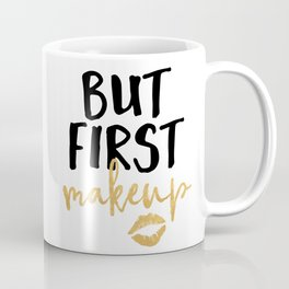 BUT MAKEUP FIRST beauty quote Coffee Mug