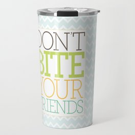 Don't Bite Your Friends Travel Mug