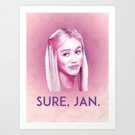 Sure, Jan. Art Print
