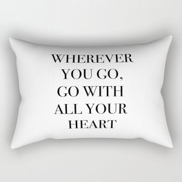 Wherever you go, go with all your heart Rectangular Pillow
