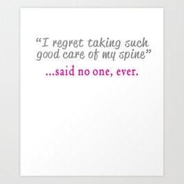 Funny Spine quote - Said no Chiropractor ever design Art Print