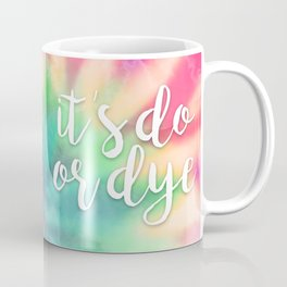 It's Do Or Dye Coffee Mug