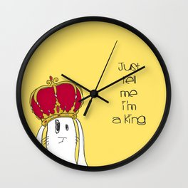 Just tell me I'm a King Wall Clock