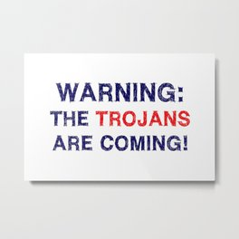 Warning the trojans are coming Metal Print