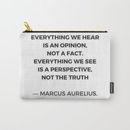 Stoic Inspiration Quotes - Marcus Aurelius Meditations - Everything we hear is an opinion not a fact Carry-All Pouch