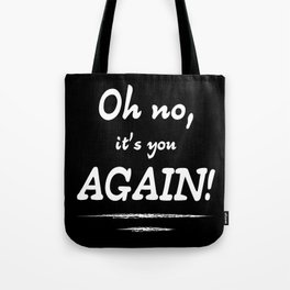 Oh no, it's you again! Tote Bag