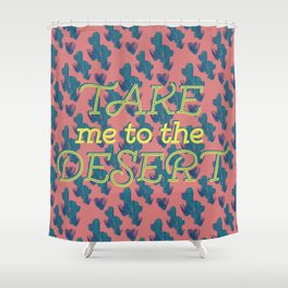 Take me to the Desert #society6 #decor #buyart Shower Curtain