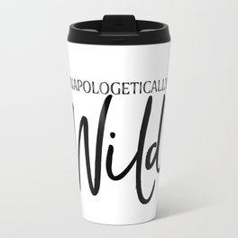 Unapologetically Wild Travel Mug