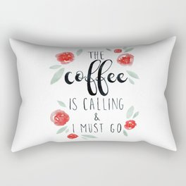 The Coffee is Calling and I Must Go Rectangular Pillow