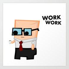 Work work Art Print