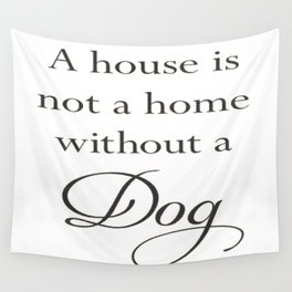 A House Is Not A Home Without A Dog Wall Tapestry