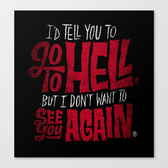 Don't Go To Hell Canvas Print