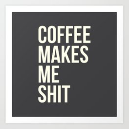 COFFEE MAKES ME SHIT Art Print