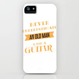 Never Underestimate An Old Man With A Guitar iPhone Case