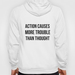 Action causes more trouble than thought Hoody