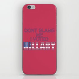 Dont Blame Me I Voted Hillary iPhone Skin