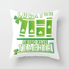 Lucky To Be A Eighth Grade Teacher St. Patrick's Day Throw Pillow