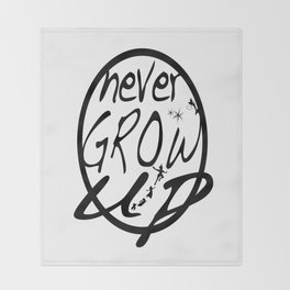 Never Grow Up. Throw Blanket
