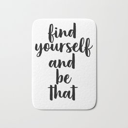Find Yourself And Be That, Digital Print, Inspirational Quote, Motivational Quote Bath Mat