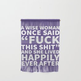A Wise Woman Once Said Fuck This Shit (Ultra Violet) Wall Hanging