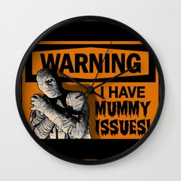 Warning: I Have MUMMY ISSUES! Wall Clock