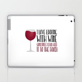 I Love Cooking With Wine Sometimes I Even Add It To The Food Laptop & iPad Skin