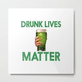 St Patricks Day Shirt, Drunk Lives Matter, Funny Tshirts, Ireland Irish Shirt Shirts Mens Womens Kid Metal Print