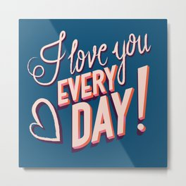 I Love you Every Day, Happy Valentine's Day Metal Print