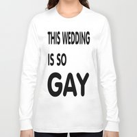 humor Long Sleeve T-shirts featuring Gay Humor by quality products