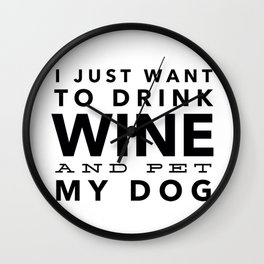 I Just Want to Drink Wine and Pet My Dog in Black Horizontal Wall Clock