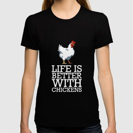 Life is Better With Chicken T-shirt