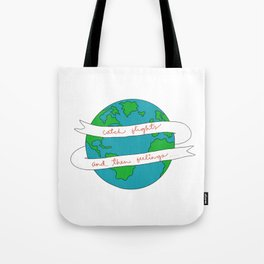 Catch Flights and Feelings Tote Bag
