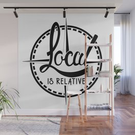 Local is Relative Wall Mural