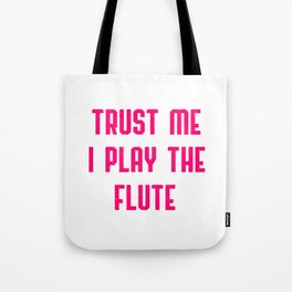 Trust Me I Play The Flute Tote Bag