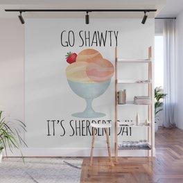 Go Shawty It's Sherbert Day Wall Mural