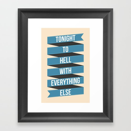 Tonight To Hell With Everything Else Framed Art Print