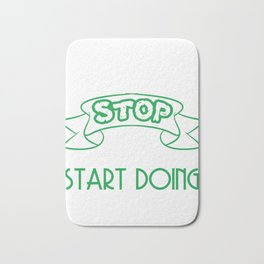 Still looking for a sensible and unique gift to your loved ones? Stop Looking Start Doing T-shirt  Bath Mat
