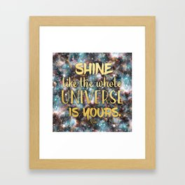 Shine Like the Whole Universe is Yours Framed Art Print