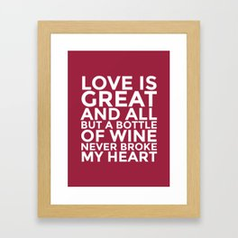 Love is Great and All But a Bottle of Wine Never Broke My Heart (Burgundy Red) Framed Art Print