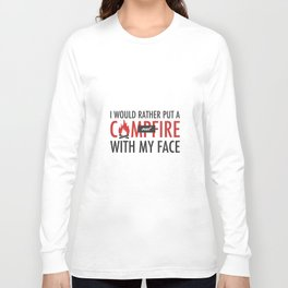 I would rather put a campfire out with my face / Debra Morgan / Dexter Long Sleeve T-shirt