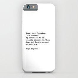 Every Day I Awaken I Am Grateful, Maya Angelou, Inspirational Quote iPhone Case