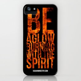 Be Aglow Burning With the Spirit iPhone Case