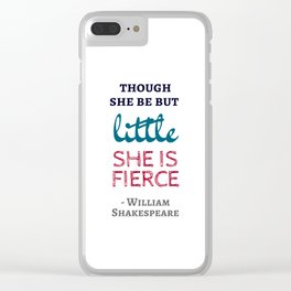 Though She Be But Little She Is Fierce - Shakespeare Quote Clear iPhone Case