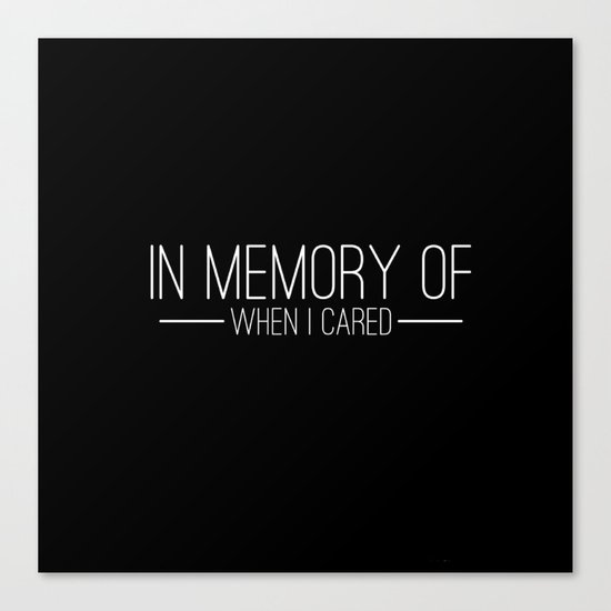 In memory of when I cared Canvas Print