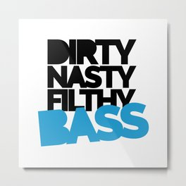 Dirty Bass Music Quote Metal Print